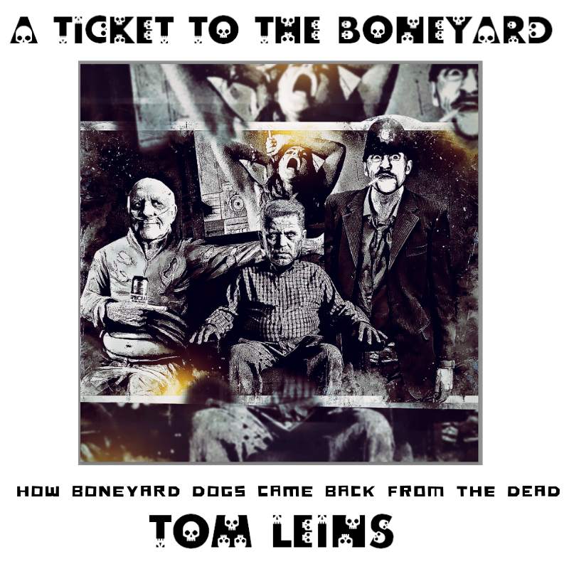 A Ticket To The Boneyard - Tom Leins Boneyard Dogs feature 2